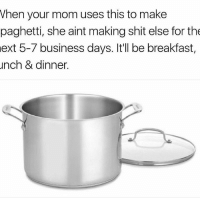 Memes, 🤖, and Your Mom: When your mom uses this to make  paghetti, she aint making shit else for the  ext 5-7 business days. It'll be breakfast,  unch & dinner. Too accurate 😂 WSHH