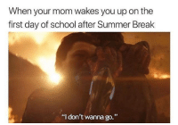 "@studentlifeproblems: When your mom wakes you up on the  first day of school after Summer Break  ""I don't wanna go.'"" @studentlifeproblems"