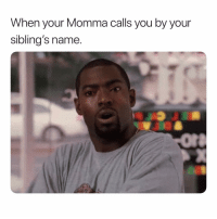 Deadass, Dank Memes, and Name: When your Momma calls you by your  sibling's name. DEADASS?! 😩🤬