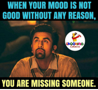 Indianpeoplefacebook, Missing Someone, and You-Are-Missed: WHEN YOUR MOOD IS NOT  GOOD WITHOUT ANY REASON,  YOU ARE MISSING SOMEONE