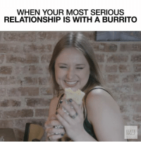 Memes, Happy, and 🤖: WHEN YOUR MOST SERIOUS  RELATIONSHIP IS WITH A BURRITO  ELITE  DAIL) Happy cincodemayo! (featuring @kelley_lord) elitedailyvideo