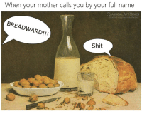 Memes, Shit, and Classical Art: When your mother calls you by your full name  CLASSICAL ART MEMES  classicalart  BREADWARD!!!  Shit