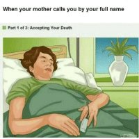 Death, Humans of Tumblr, and Mother: When your mother calls you by your full name  Part 1 of 3: Accepting Your Death