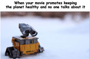 Hazzz: When your movie promotes keeping  the planet healthy and no one talks about it  WALL E Hazzz