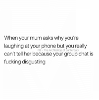 Fucking, Group Chat, and Phone: When your mum asks why you're  laughing at your phone but you really  can't tell her because your group chat is  fucking disgusting  FB The Archbishop of Banterbury Sorry mum