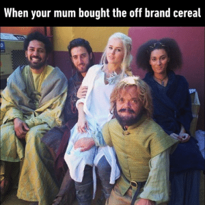 Dank, Weird, and Acting: When your mum bought the off brand cereal Mum, the cereal is acting weird.