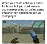 "Memes, Game, and Http: When your mum calls your name  for hours but you don't answer  cuz you're playing an online game  and she then decides to join via  multiplayer <p>Not mine via /r/memes <a href=""http://ift.tt/2p0wBsO"">http://ift.tt/2p0wBsO</a></p>"