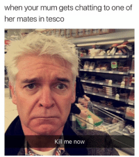 @madeinpoortaste post the best memes on insta 😂😂: when your mum gets chatting to one of  her mates in tesco  Kill me now @madeinpoortaste post the best memes on insta 😂😂
