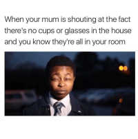 Memes, Glasses, and London: When your mum is shouting at the fact  there's no cups or glasses in the house  and you know they're all in your room 😂😂😂😂 comedy funny haha tagafriend igdaily banter lol tagafriend winter classic tbt uk london 2017 meme twitter