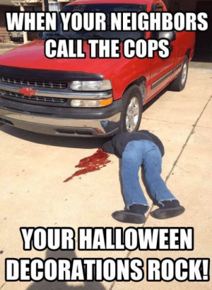 The 50 Funniest Halloween Memes Of All Time (GALLERY): WHEN YOUR NEIGHBORS  CALL THECOPS  YOUR HALLOWEEN  DECORATIONS ROCK! The 50 Funniest Halloween Memes Of All Time (GALLERY)