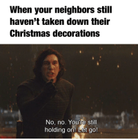 Christmas, Taken, and Neighbors: When your neighbors still  haven't taken down their  Christmas decorations  No, no, You're still  holding on! Let go! I only know one truth: it's time for Christmas to end.