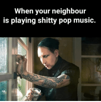 When your neighbour  is playing shitty pop music. Polluting my space!! shittymusic pop popmusic stop rock musicislife music fortheloveofmusic neighbors marilynmanson