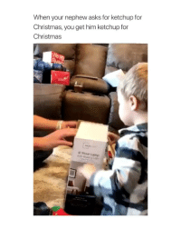 Christmas, Happy, and Girl Memes: When your nephew asks for ketchup for  Christmas, you get him ketchup for  Christmas  6 Floar Lamp MERRY XMAS-HAPPY HANUKA