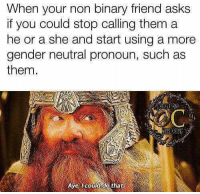 "<p>Love and respect go hand in hand via /r/wholesomememes <a href=""http://ift.tt/2p87YuQ"">http://ift.tt/2p87YuQ</a></p>: When your non binary friend asks  if you could stop calling them a  he or a she and start using a more  gender neutral pronoun, such as  them.  Gi  Aye, could do that <p>Love and respect go hand in hand via /r/wholesomememes <a href=""http://ift.tt/2p87YuQ"">http://ift.tt/2p87YuQ</a></p>"