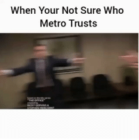 """Lmaooo no chill tagafriend FollowMeForFunnyPostDaily: When Your Not Sure Who  Metro Trusts  Based Ehe series  """"THE OFFICE  by  RICKY GERVAIS &  STEPHEN MERCHANT Lmaooo no chill tagafriend FollowMeForFunnyPostDaily"""