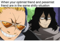Friend, Pessimist, and Shitty: When your optimist friend and pessimist  friend are in the same shitty situation