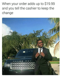 "Memes, Http, and Change: When your order adds up to $19.99  and you tell the cashier to keep the  change <p>Styling and Profiling via /r/memes <a href=""http://ift.tt/2BLD5PK"">http://ift.tt/2BLD5PK</a></p>"