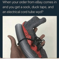 eBay, Fresh, and Memes: When your order from eBay comes in  and you get a sock, duck tape, and  an electrical cord tube wyd? Where do I cop such fresh kicks?
