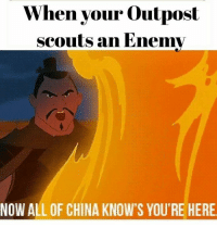 Memes, 🤖, and Scout: When your outpost  scouts an Enemy  NOW ALLOF CHINA KNOW'S YOU'RE HERE thanks to the one and only BBQturkman for this meem