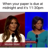 lmaooo Michelle said that shit back in 2008 tho (@money): When your paper is due at  midnight and it's 11:30pm  ATIC  CONVENTION  MELANIA TRUMP  DENVER  E AND HIS CREWV VISIT OUR WEBSITE AT RSBNLTV FOR Oi lmaooo Michelle said that shit back in 2008 tho (@money)