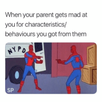 Mad, Got, and Them: When your parent gets mad at  you for characteristics/  behaviours you got from them  SP Shout at yourself 😁