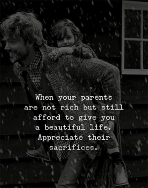 Beautiful, Life, and Parents: When your parents  are not rich but still  afford to give you  a beautiful life.  Appreciate their  sacrifices