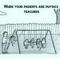 Memes, 🤖, and Teachers: WHEN YOUR PARENTS ARE pHYSIcs  TEACHERS desifun