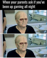 Memes, Parents, and Never: When your parents ask if you've  been up gaming all night Meee? Noooo... Never...