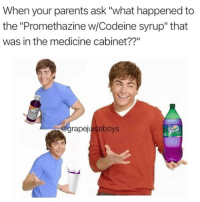 "@grapejuiceboys well....you see... what had happened was....: When your parents ask ""what happened to  the ""Promethazine w/Codeine syrup"" that  was in the medicine cabinet??""  grapejuiceboys @grapejuiceboys well....you see... what had happened was...."