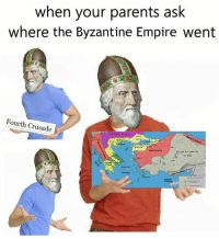Empire, Parents, and Byzantine Empire: when your parents ask  where the Byzantine Empire went  ourth Crusade https://t.co/N1hBkJdMu8