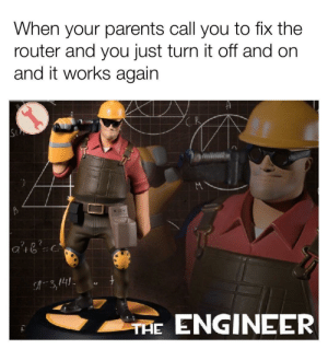 Takes a lot of skill by k1l2327 MORE MEMES: When your parents call you to fix the  router and you just turn it off and on  and it works again  2 n 2  3,141  ENGINEER  THE Takes a lot of skill by k1l2327 MORE MEMES
