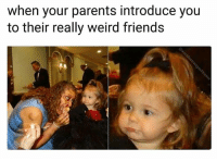 Friends, Memes, and Parents: when your parents introduce you  to their really weird friends even the kid knows that something isn't right