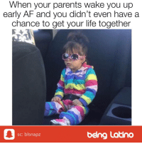 Af, Life, and Memes: When your parents wake you up  early AF and you didn't even have a  chance to get your life together  being Latino  sc: blsnapz