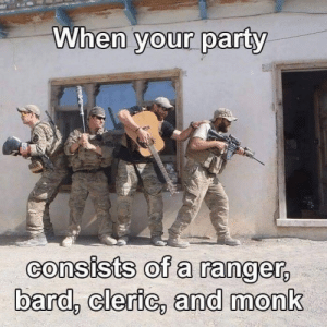 Party, Http, and Strong: When  your party  consists of a ranger  bard, cleric, and monk Full group