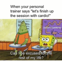 "Gym, Life, and Personal: When your personal  trainer says ""let's finish up  the session with cardio!""  JustGirlyGymMemes  Can l be excusedforthe  rest of my life? Cardio is hardio 🙈 @justgirlygymmemes"