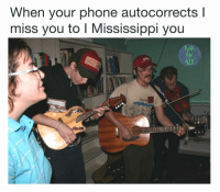 This meme is for the 3 of my followers who will get it: When your phone autocorrects l  miss you to l Mississippi you  420  orchR This meme is for the 3 of my followers who will get it