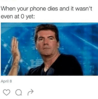 Memes, Phone, and April: When your phone dies and it wasn't  even at 0 yet:  April 8 General Stinky Balls