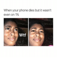 Memes, 🤖, and Carling: When your phone dies but it wasn't  even on 1%  Its Carl  Wtf lol sorry I'm posting so late I had like no service and I'm in a restaurant rn so repost (follow me @its.carlll if u want)