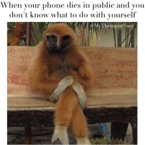 Dont Know What To Do: When your phone dies in public and you  don't know what to do with yourself  MyTherapist Says