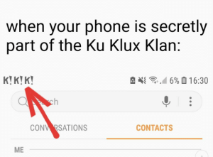 Do I have a virus?: when your phone is secretly  part of the Ku Klux Klan:  K!K!K!  6%016:30  CONV RSATIONS  CONTACTS  ME Do I have a virus?