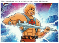 Phone, Power, and Can: When your phone is so small that you can upvote right handed  AVETHE POW I HAVE THE POWER!!!!!!!!