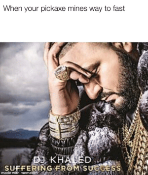 DJ Khaled, Meme, and Khaled: When your pickaxe mines way to fast  DJ KHALED  SUFFERING FROM SUGGESS  made with mematic I meme I made