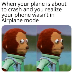 NOOOOOO!: When your plane is about  to crash and you realize  your phone wasn't in  Airplane mode NOOOOOO!