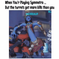 Isn't that always the case? Overwatch Overwatchmeme Symmetra symmetrameme meme: When You'r Playing Symmetra  But the turrets get more kills than you  BL  ERAUF  ooverwatching Isn't that always the case? Overwatch Overwatchmeme Symmetra symmetrameme meme