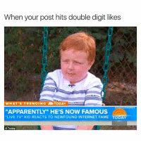 "Apparently, Memes, and 🤖: When your post hits double digit likes  WHAT TRENDING ATODAY  a comfysweaters  ""APPARENTLY"" HE'S NOW FAMOUS  ""LIVE TV. KID REACTS TO NEWFOUND INTERNET FAME TODAY  Today Lets take the back door, Paparazzi bout to be swarming"