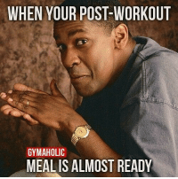 Bout to get demolished: WHEN YOUR POST-WORKOUT  GYMAHOLIC  MEALIS ALMOST READY Bout to get demolished