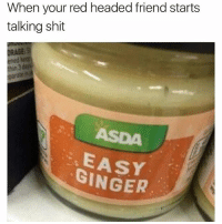 Tag a Gingi: When your red headed friend starts  talking shit  DRAGE:S  ASDA  EASY  GINGER Tag a Gingi