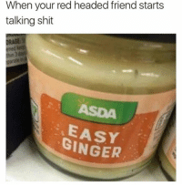Tag a ginger 😂: When your red headed friend starts  talking shit  DRAGE:S  parate  ASDA  EASY  GINGER Tag a ginger 😂
