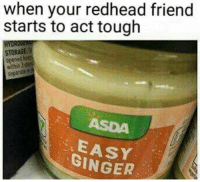 Now now...: when your redhead friend  starts to act tough  STORAGE  GINGER Now now...