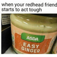 Truth: when your redhead friend  starts to act tough  STORAGE  in  separate GINGER Truth